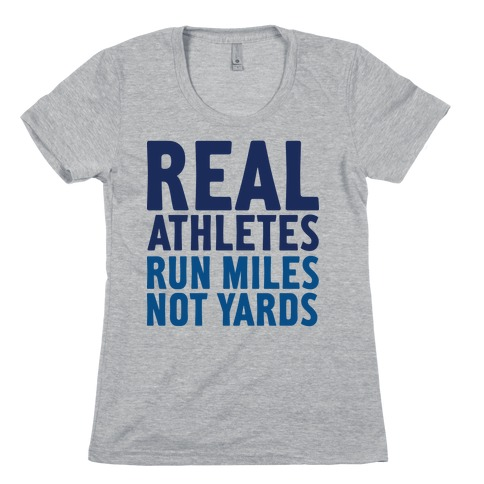 Real Athletes Run Miles Not Yards Womens T-Shirt
