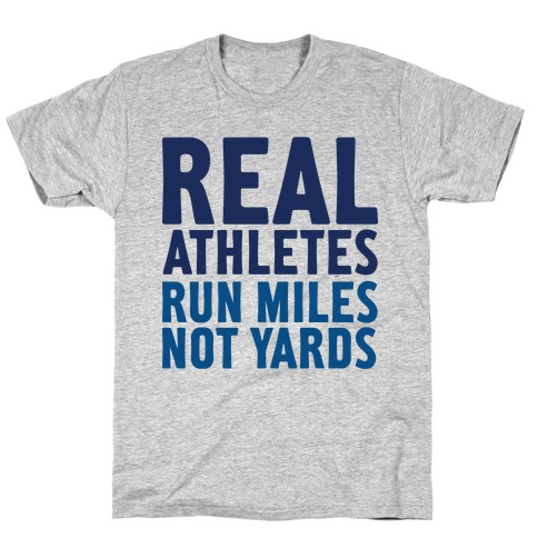 Real Athletes Run Miles Not Yards T-Shirt