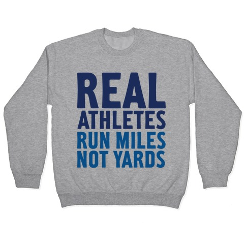 Real Athletes Run Miles Not Yards Pullover