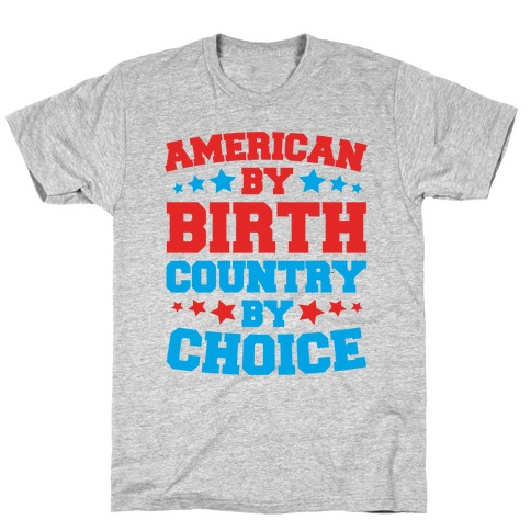 American By Birth Country By Choice Mens/Unisex T-Shirt