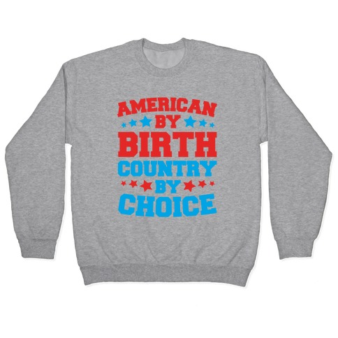 American By Birth Country By Choice Pullover
