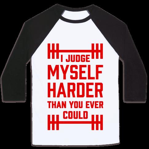 I Judge Myself Harder Than You Ever Could Baseball Tee
