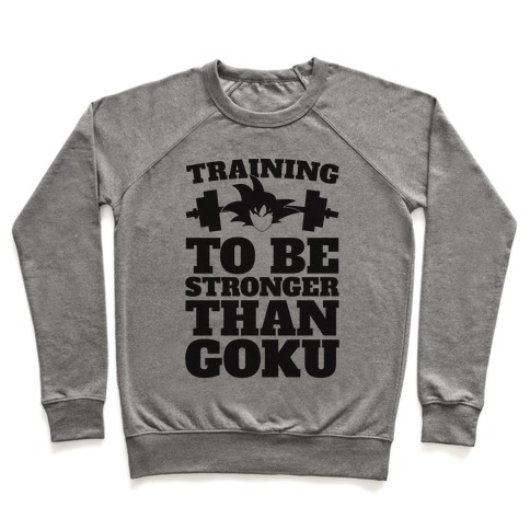 Training To Be Stronger Than Goku Pullover