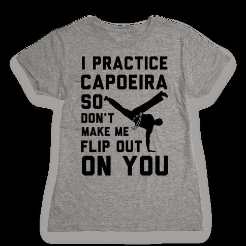 I Practice Capoeira Womens T-Shirt