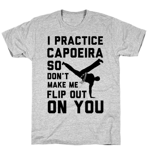 I Practice Capoeira T-Shirt