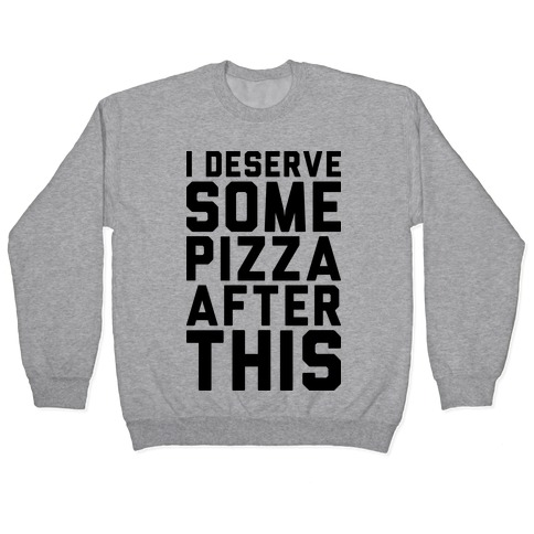 I Deserve Some Pizza After This Pullover