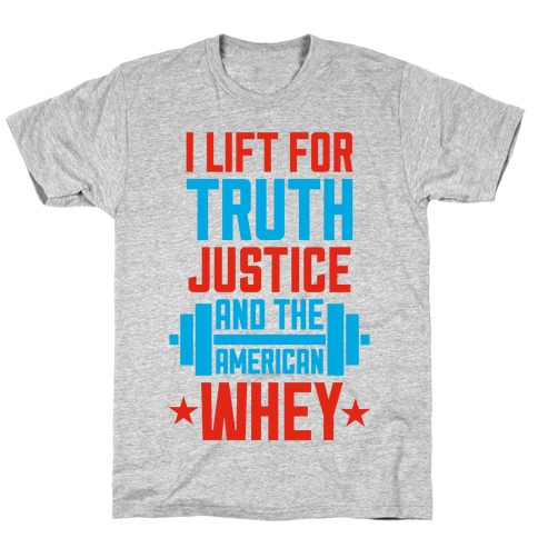 Truth, Justice, And The American Whey T-Shirt