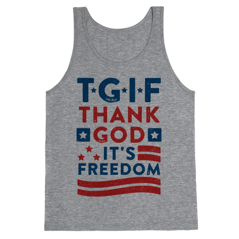 TGIF - Thank God It's Freedom (Patriotic Tank) Tank Top