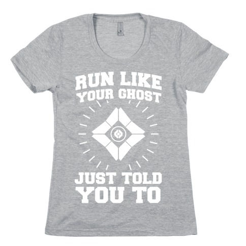 Run Like Your Ghost Just Told You to Womens T-Shirt