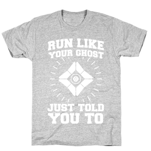 Run Like Your Ghost Just Told You to T-Shirt