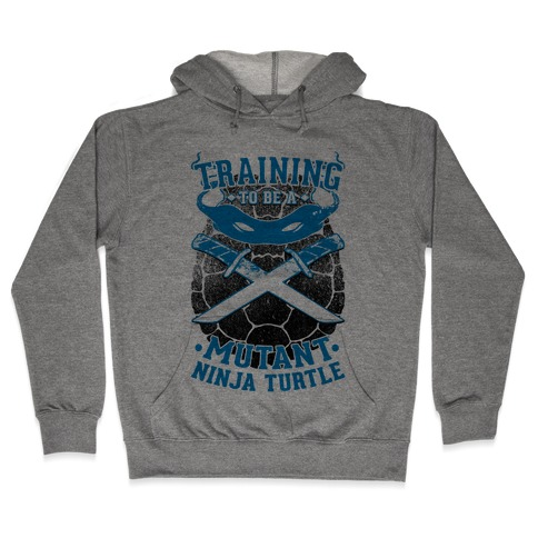 Training To Be A Mutant Ninja Turtle Hooded Sweatshirt
