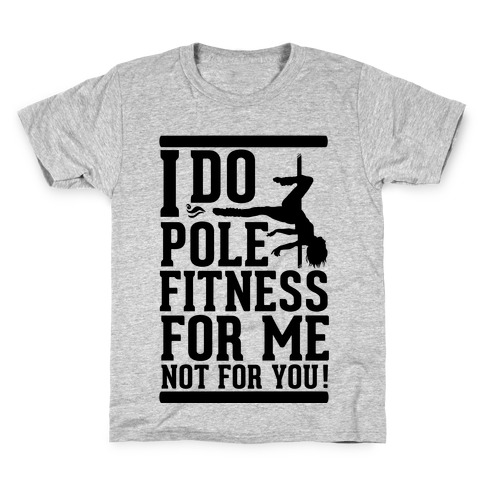 I Do Pole Fitness For Me Not For You! Kids T-Shirt