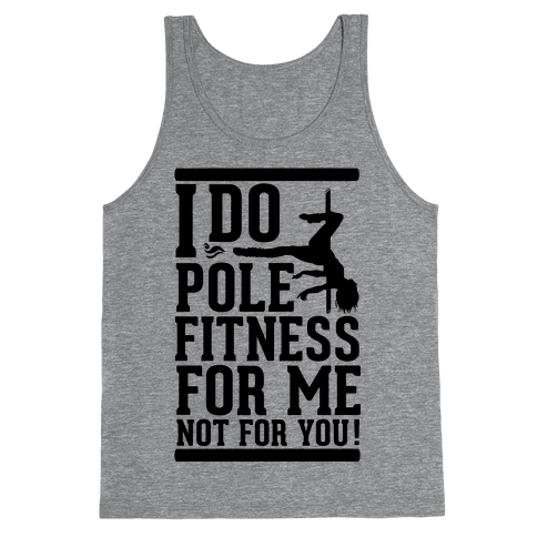 I Do Pole Fitness For Me Not For You! Tank Top