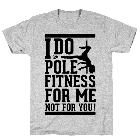 I Do Pole Fitness For Me Not For You! Mens T-Shirt