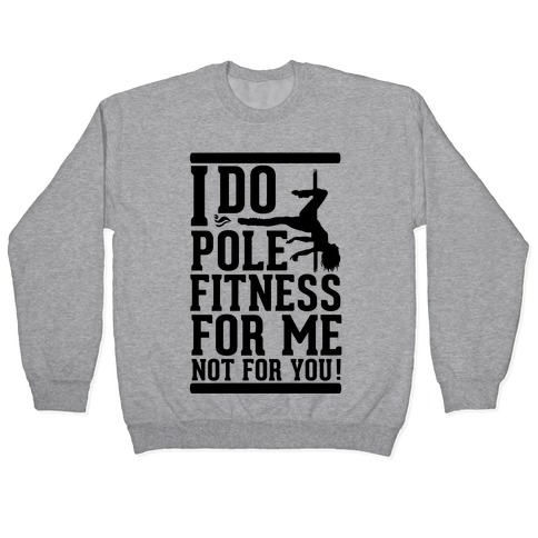 I Do Pole Fitness For Me Not For You! Pullover