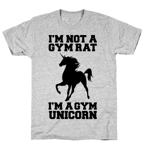 I'm Not A Gym Rat I'm A Gym Unicorn