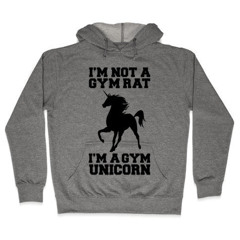 I'm Not A Gym Rat I'm A Gym Unicorn Hooded Sweatshirt