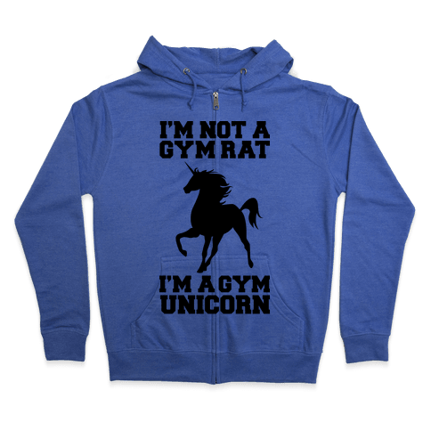 I'm Not A Gym Rat I'm A Gym Unicorn Zip Hoodie