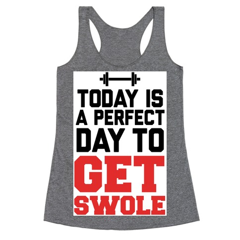 Today Is a Perfect Day to Get Swole Racerback Tank Top