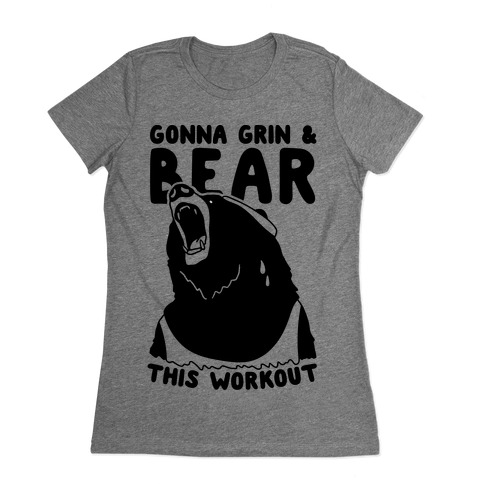 Gonna Grin & Bear This Workout Womens T-Shirt
