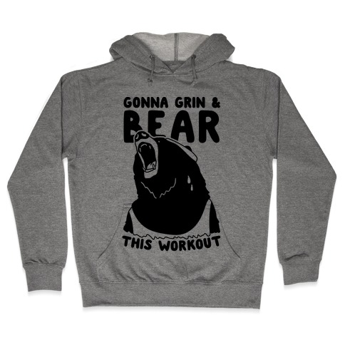 Gonna Grin & Bear This Workout Hooded Sweatshirt