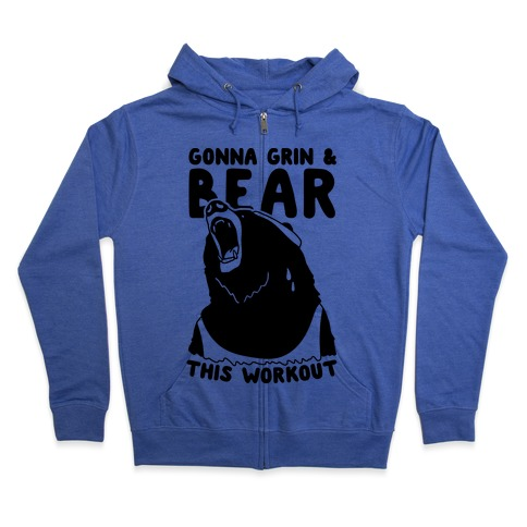 Gonna Grin & Bear This Workout Zip Hoodie