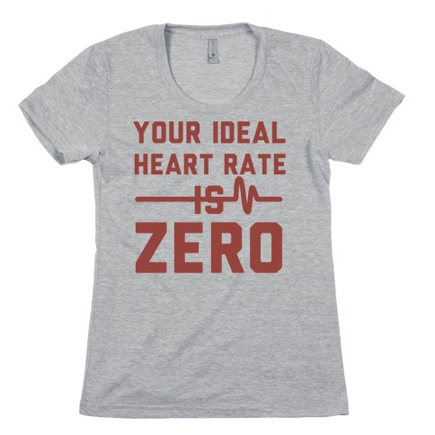 Your Ideal Heart rate Is Zero Womens T-Shirt
