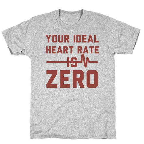 Your Ideal Heart rate Is Zero T-Shirt