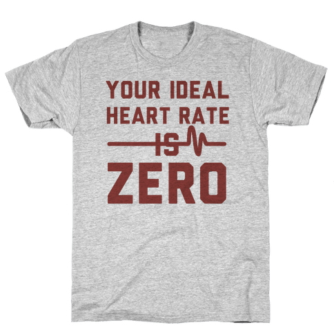 Your Ideal Heart rate Is Zero Mens T-Shirt