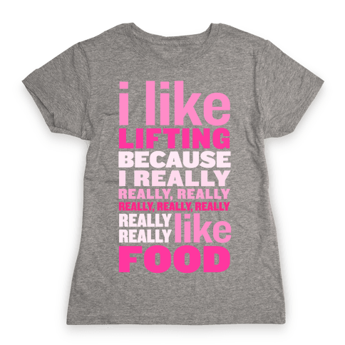 I Like Lifting (Food) Womens T-Shirt