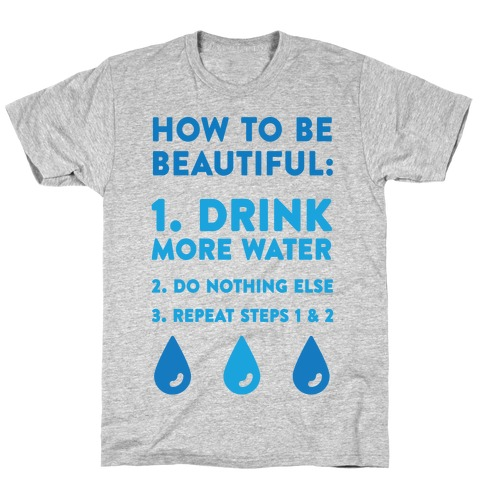 How To Be Beautiful: Drink More Water T-Shirt