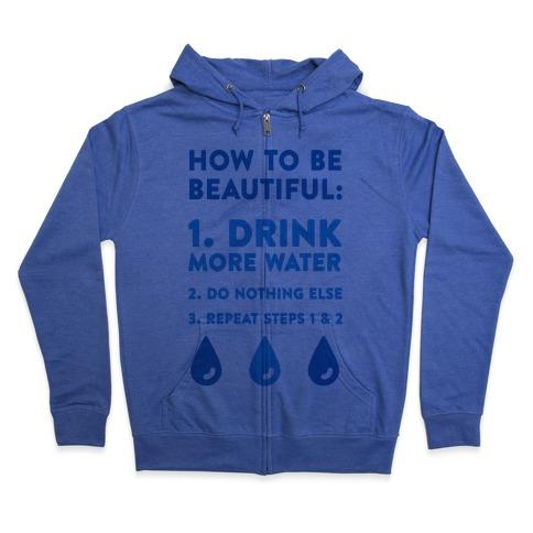 How To Be Beautiful: Drink More Water Zip Hoodie