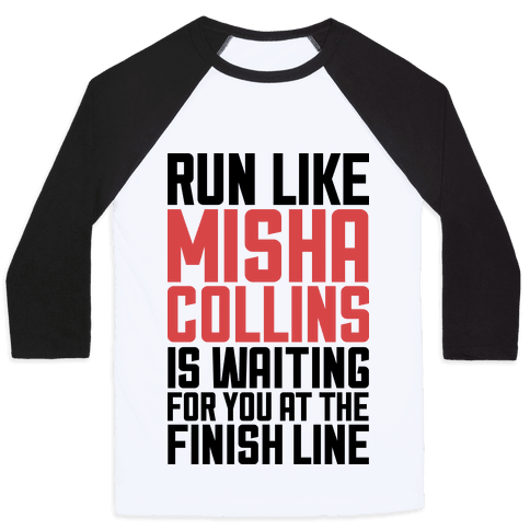 Run Like Misha Collins is Waiting For You At The Finish Line Baseball Tee