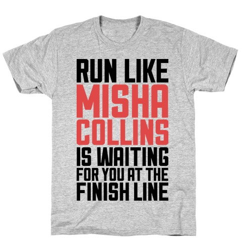 Run Like Misha Collins is Waiting For You At The Finish Line T-Shirt