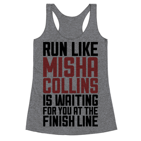 Run Like Misha Collins is Waiting For You At The Finish Line Racerback Tank Top