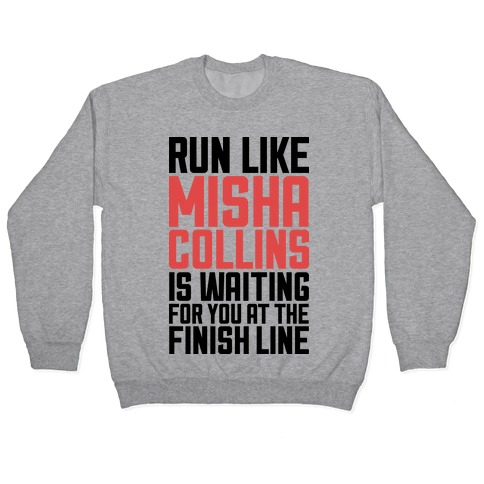 Run Like Misha Collins is Waiting For You At The Finish Line Pullover