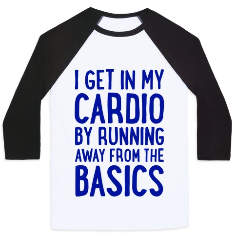 I Get In My Cardio By Running Away From The Basics Baseball Tee