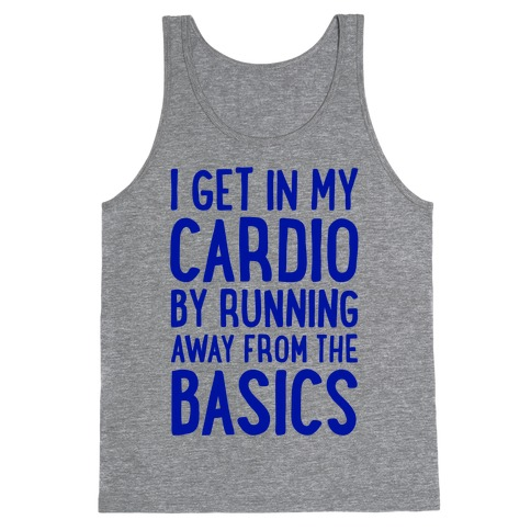 I Get In My Cardio By Running Away From The Basics Tank Top