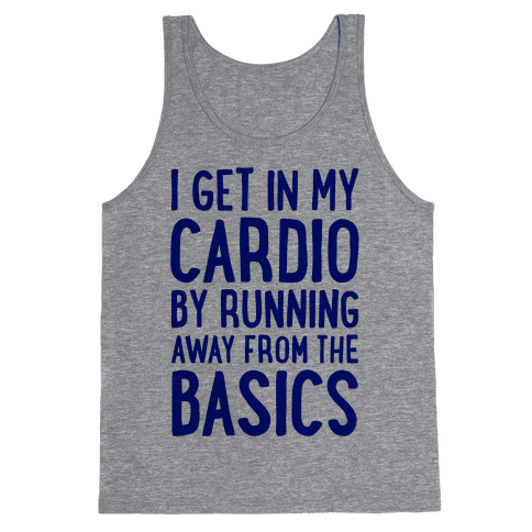 I Get In My Cardio By Running Away From The Basics