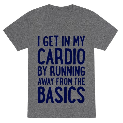I Get In My Cardio By Running Away From The Basics V-Neck Tee Shirt