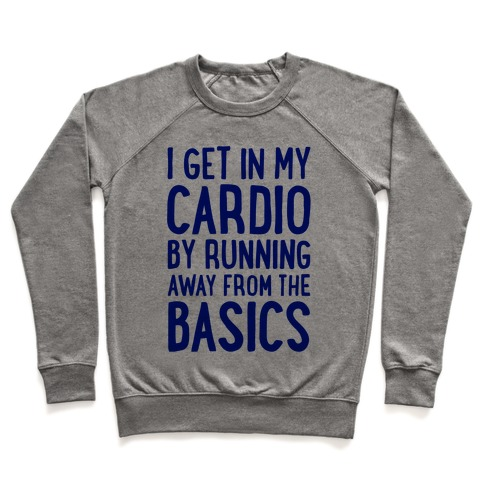 I Get In My Cardio By Running Away From The Basics Pullover