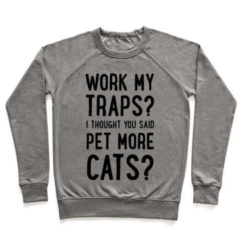Work My Traps? I Thought You Said Pet More Cats Pullover