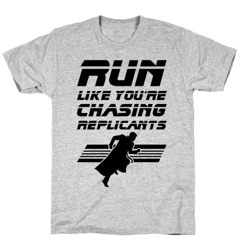 Run Like You're Chasing Replicants Mens/Unisex T-Shirt