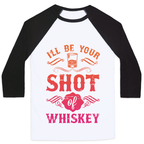 I'll Be Your Shot Of Whiskey Baseball Tee
