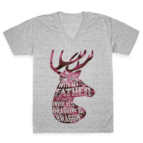 Time Spent With My Father Involves Draggin' And Braggin' V-Neck Tee Shirt
