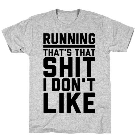 Running That's That Shit I Don't Like Mens T-Shirt