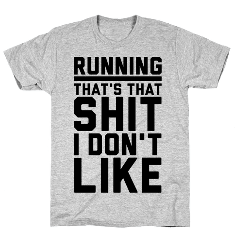Running That's That Shit I Don't Like Mens T-Shirt
