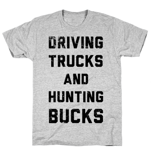 Driving Trucks and Hunting Bucks Mens T-Shirt