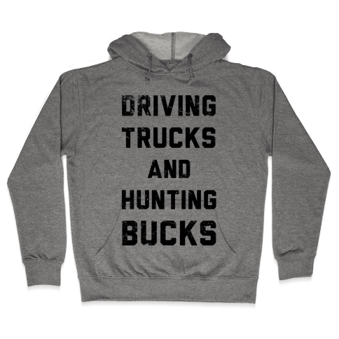 Driving Trucks and Hunting Bucks Hooded Sweatshirt