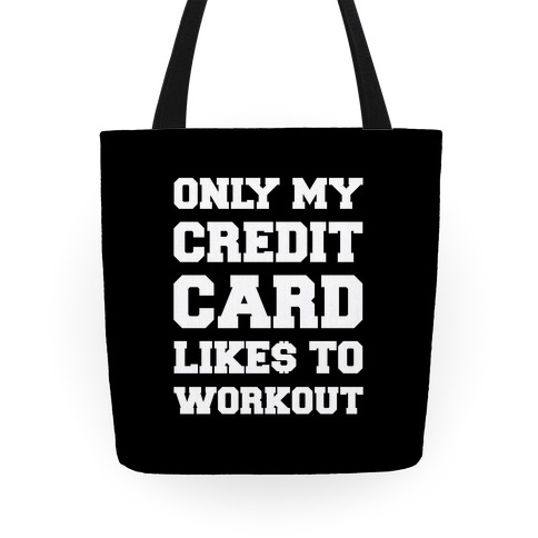 Only My Credit Card Likes To Work Out Tote